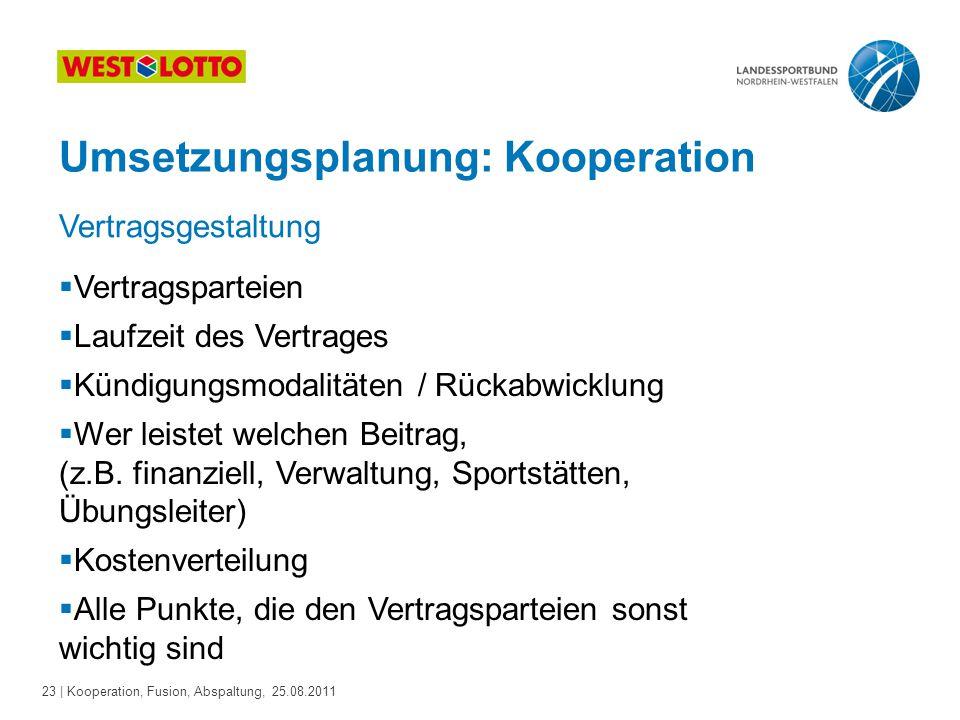 23 | Kooperation, Fusion, Abspaltung, 25.08.2011 Umsetzungsplanung: Kooperation Vertragsgestaltung  Vertragsparteien  Laufzeit des Vertrages  Kündi