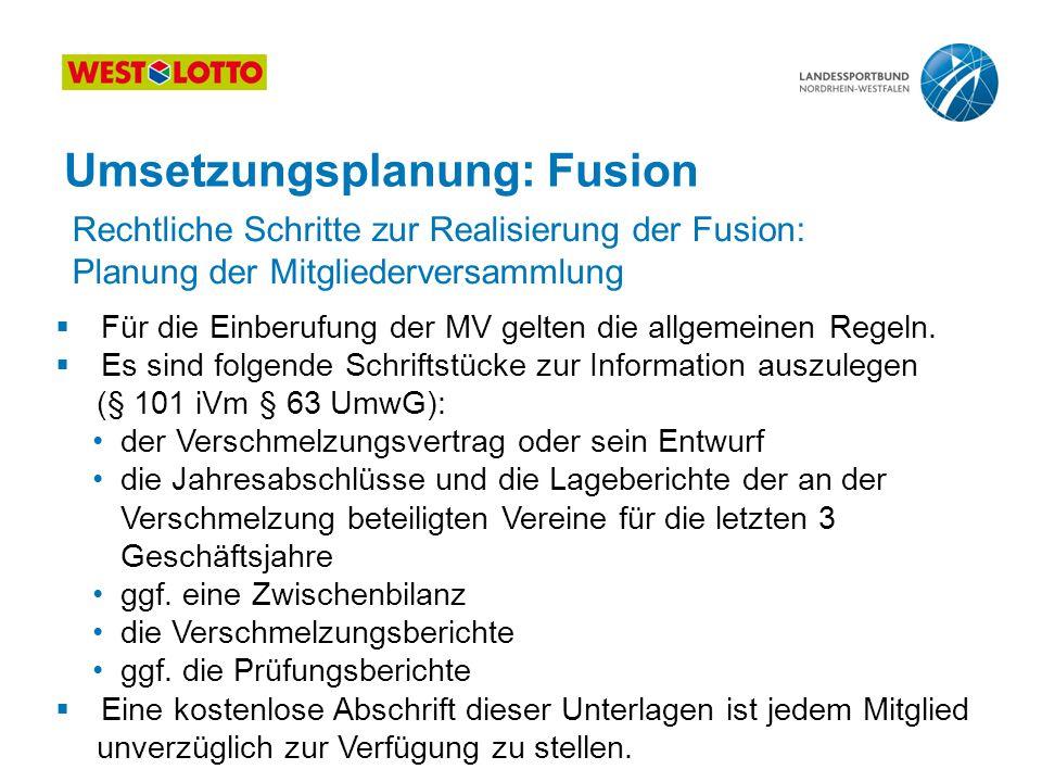 34 | Kooperation, Fusion, Abspaltung, 25.08.2011 Umsetzungsplanung: Fusion  Für die Einberufung der MV gelten die allgemeinen Regeln.  Es sind folge