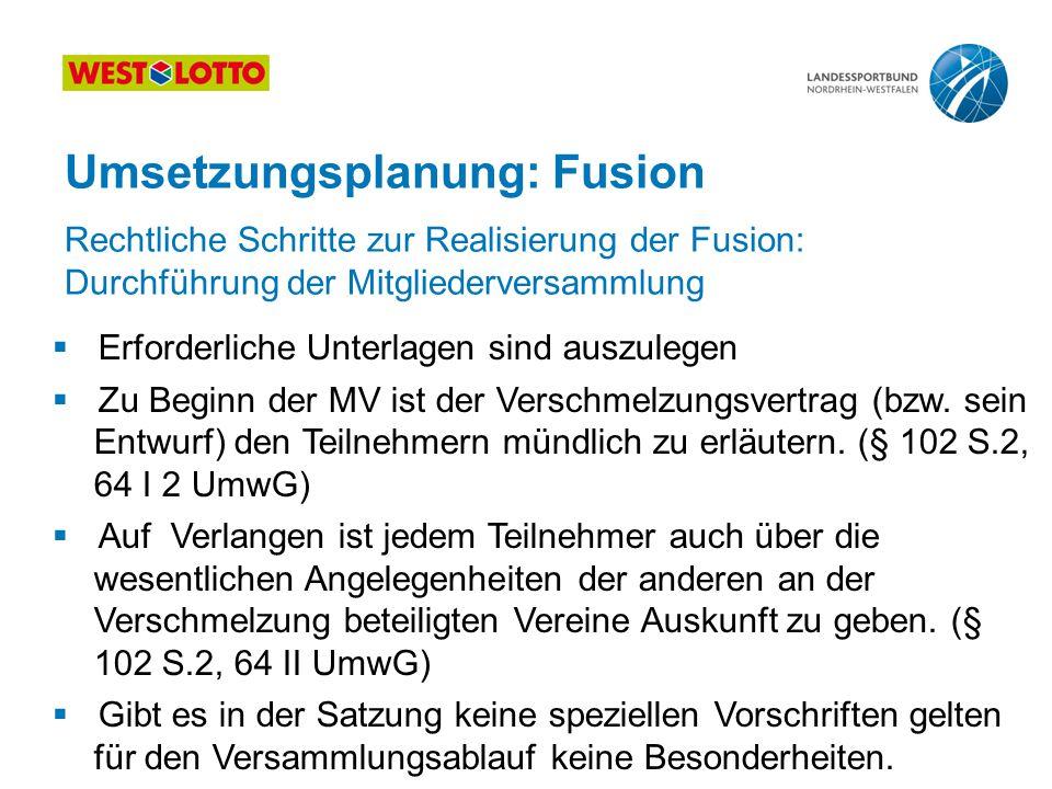 35 | Kooperation, Fusion, Abspaltung, 25.08.2011 Umsetzungsplanung: Fusion  Erforderliche Unterlagen sind auszulegen  Zu Beginn der MV ist der Versc