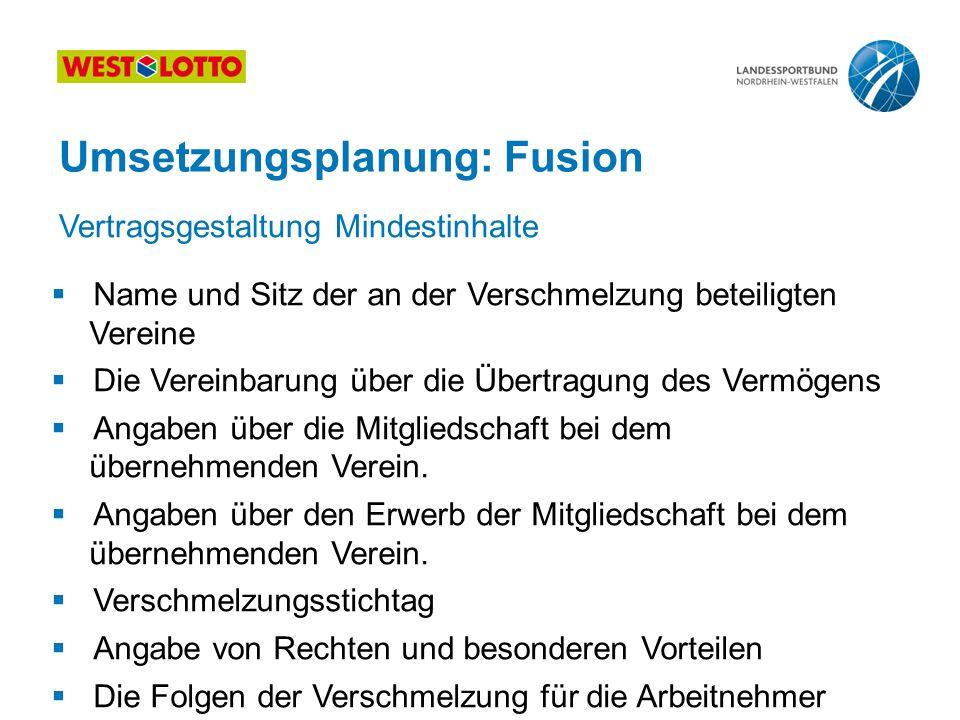 36 | Kooperation, Fusion, Abspaltung, 25.08.2011 Umsetzungsplanung: Fusion  Name und Sitz der an der Verschmelzung beteiligten Vereine  Die Vereinba