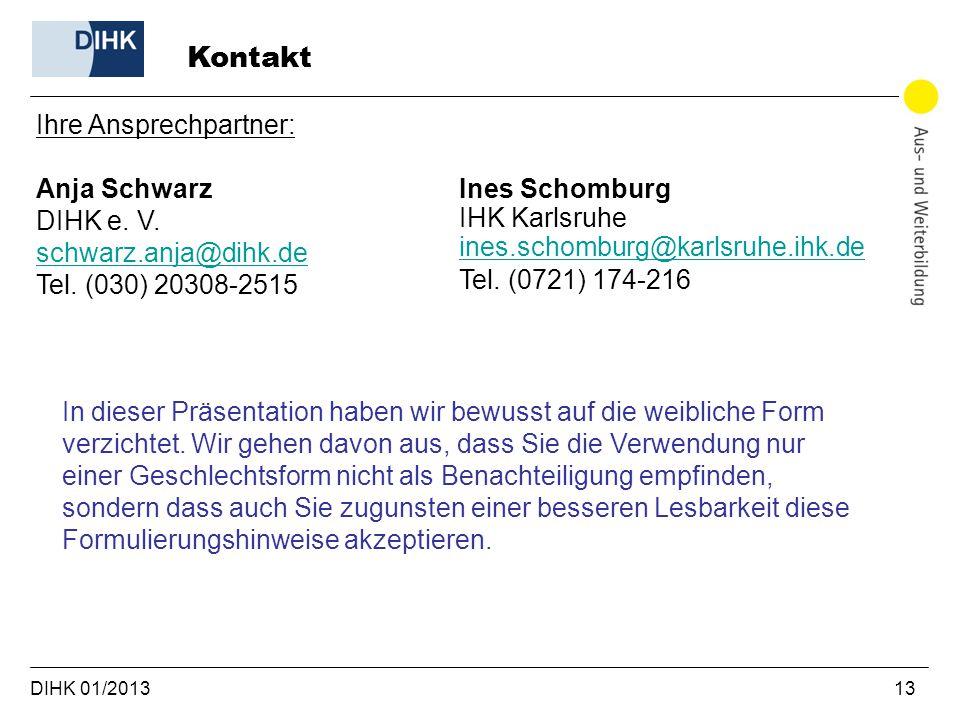 DIHK 01/2013 13 Kontakt Ihre Ansprechpartner: Anja Schwarz DIHK e. V. schwarz.anja@dihk.de schwarz.anja@dihk.de Tel. (030) 20308-2515 Ines Schomburg I
