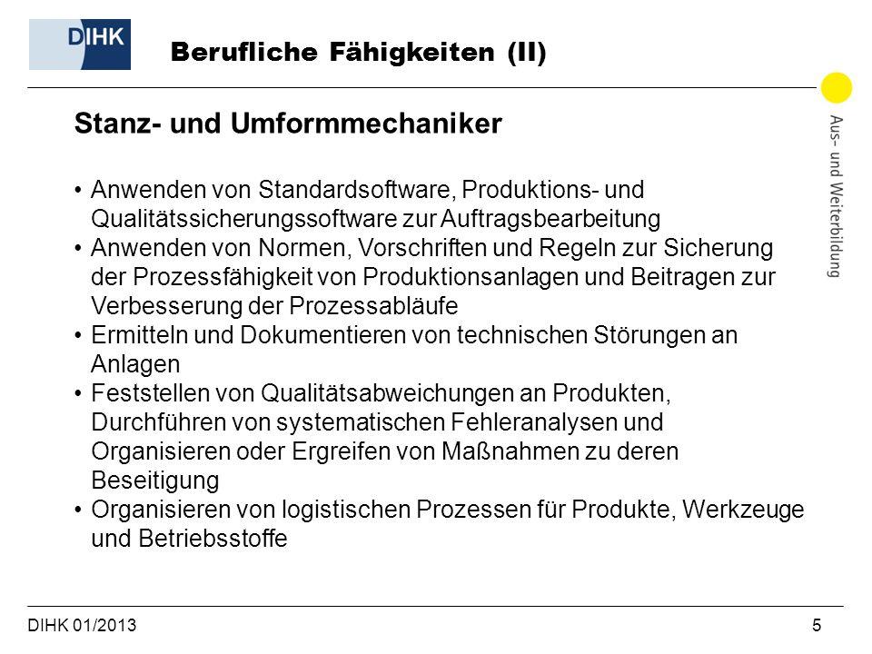 DIHK 01/2013 5 Berufliche Fähigkeiten (II) Stanz- und Umformmechaniker Anwenden von Standardsoftware, Produktions- und Qualitätssicherungssoftware zur