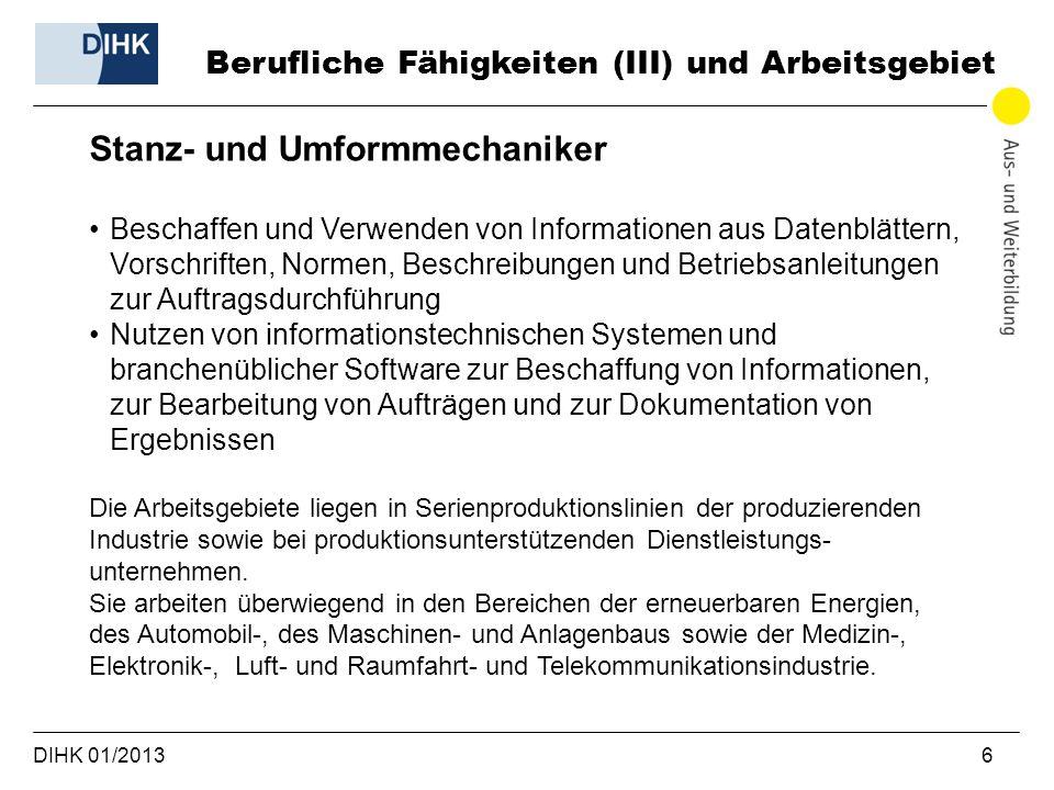 DIHK 01/2013 6 Berufliche Fähigkeiten (III) und Arbeitsgebiet Stanz- und Umformmechaniker Beschaffen und Verwenden von Informationen aus Datenblättern