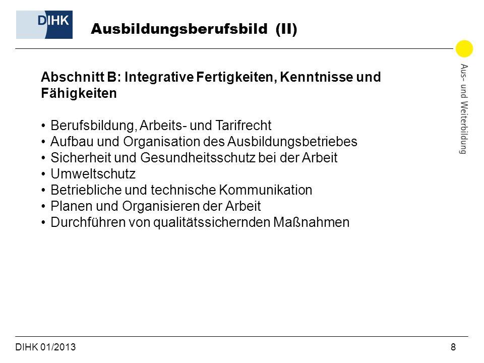 DIHK 01/2013 8 Abschnitt B: Integrative Fertigkeiten, Kenntnisse und Fähigkeiten Berufsbildung, Arbeits- und Tarifrecht Aufbau und Organisation des Au