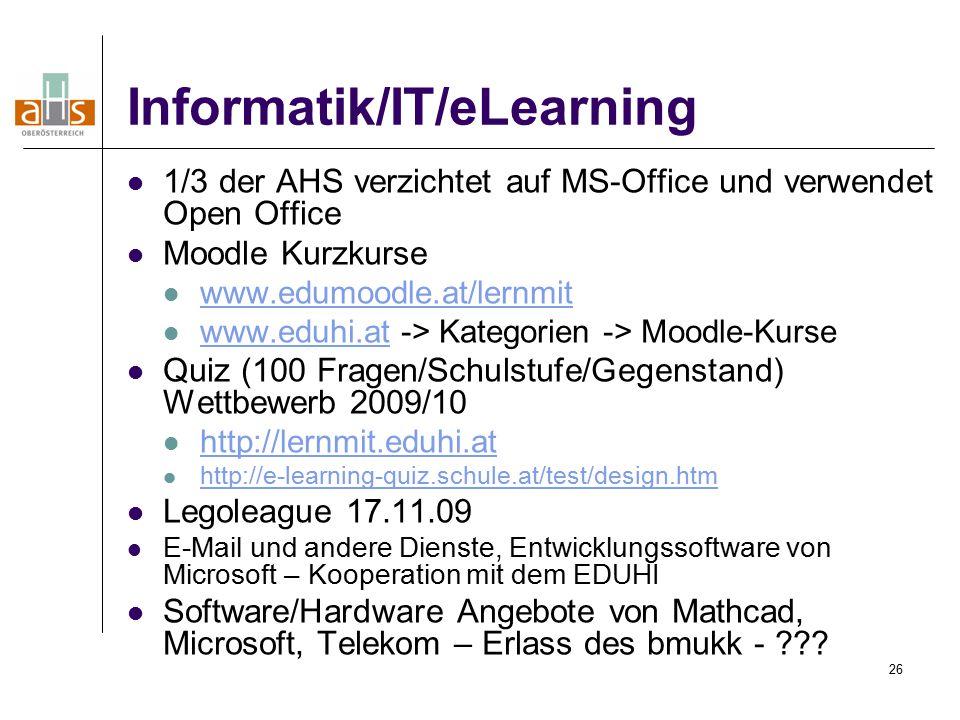 26 Informatik/IT/eLearning 1/3 der AHS verzichtet auf MS-Office und verwendet Open Office Moodle Kurzkurse www.edumoodle.at/lernmit www.eduhi.at -> Kategorien -> Moodle-Kurse www.eduhi.at Quiz (100 Fragen/Schulstufe/Gegenstand) Wettbewerb 2009/10 http://lernmit.eduhi.at http://e-learning-quiz.schule.at/test/design.htm Legoleague 17.11.09 E-Mail und andere Dienste, Entwicklungssoftware von Microsoft – Kooperation mit dem EDUHI Software/Hardware Angebote von Mathcad, Microsoft, Telekom – Erlass des bmukk -