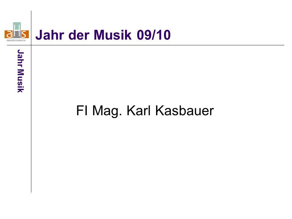 Jahr der Musik 09/10 Jahr Musik FI Mag. Karl Kasbauer