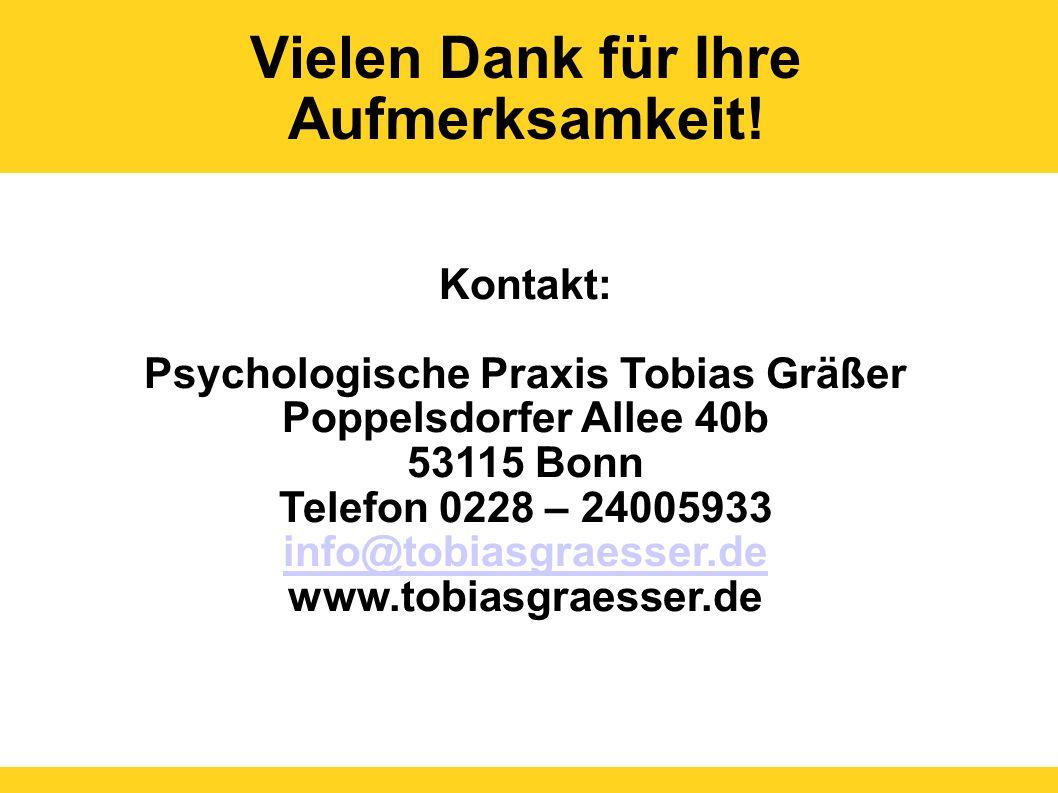 Vielen Dank für Ihre Aufmerksamkeit! Kontakt: Psychologische Praxis Tobias Gräßer Poppelsdorfer Allee 40b 53115 Bonn Telefon 0228 – 24005933 info@tobi