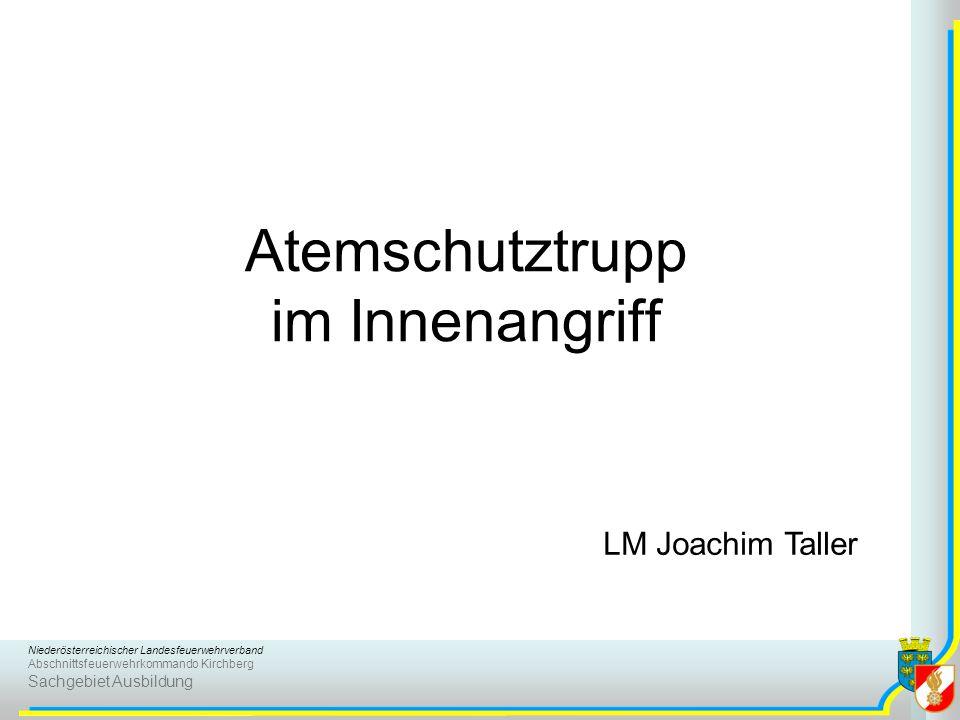 Niederösterreichischer Landesfeuerwehrverband Abschnittsfeuerwehrkommando Kirchberg Sachgebiet Ausbildung Atemschutztrupp im Innenangriff LM Joachim T
