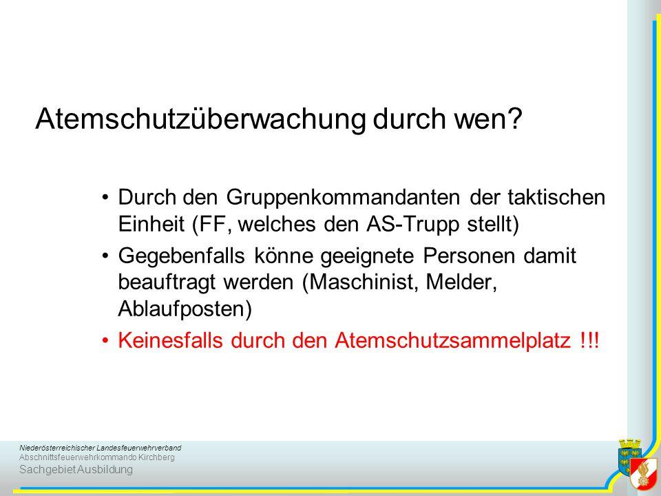 Niederösterreichischer Landesfeuerwehrverband Abschnittsfeuerwehrkommando Kirchberg Sachgebiet Ausbildung Atemschutzüberwachung durch wen? Durch den G