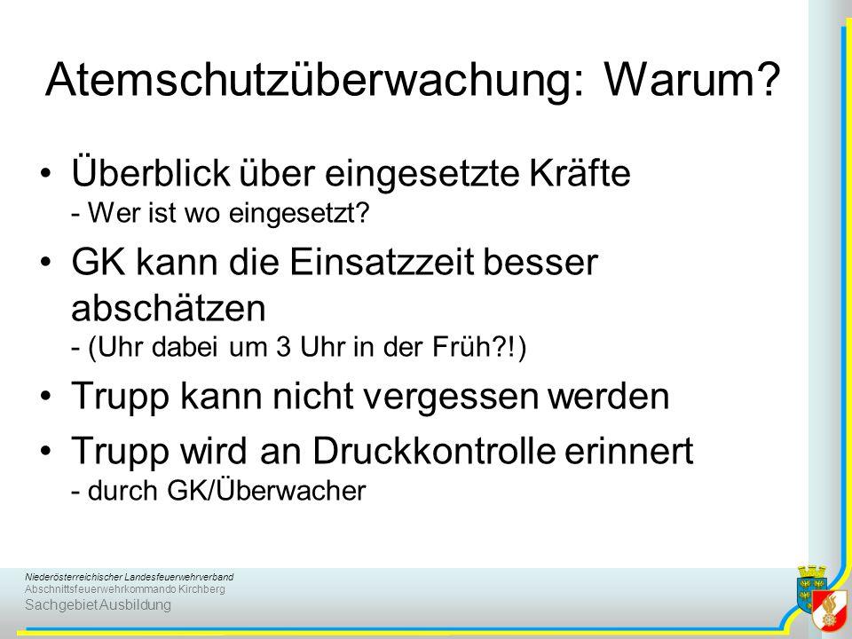Niederösterreichischer Landesfeuerwehrverband Abschnittsfeuerwehrkommando Kirchberg Sachgebiet Ausbildung Atemschutzüberwachung: Warum? Überblick über