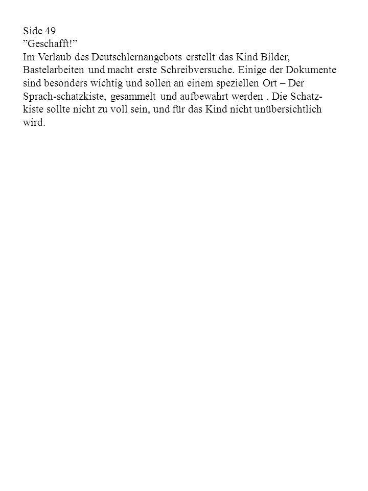 Side 49 Geschafft! Im Verlaub des Deutschlernangebots erstellt das Kind Bilder, Bastelarbeiten und macht erste Schreibversuche.