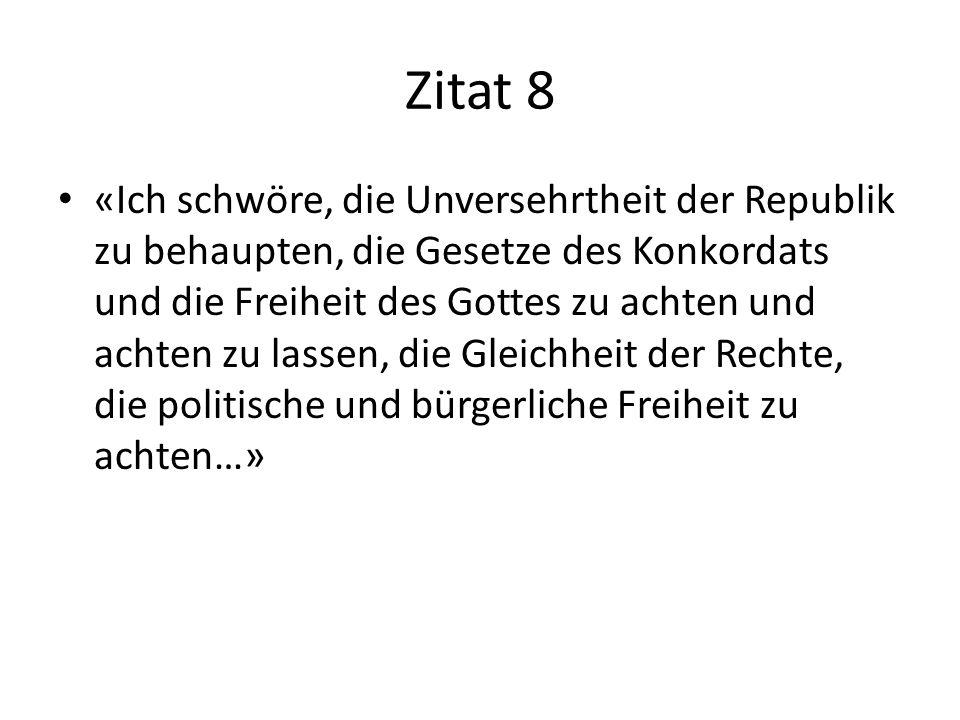 Zitat 8 «Ich schwöre, die Unversehrtheit der Republik zu behaupten, die Gesetze des Konkordats und die Freiheit des Gottes zu achten und achten zu las