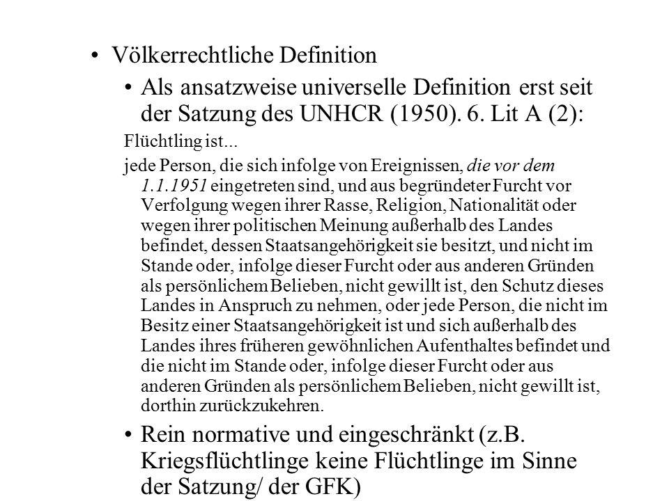 Völkerrechtliche Definition Als ansatzweise universelle Definition erst seit der Satzung des UNHCR (1950). 6. Lit A (2): Flüchtling ist... jede Person