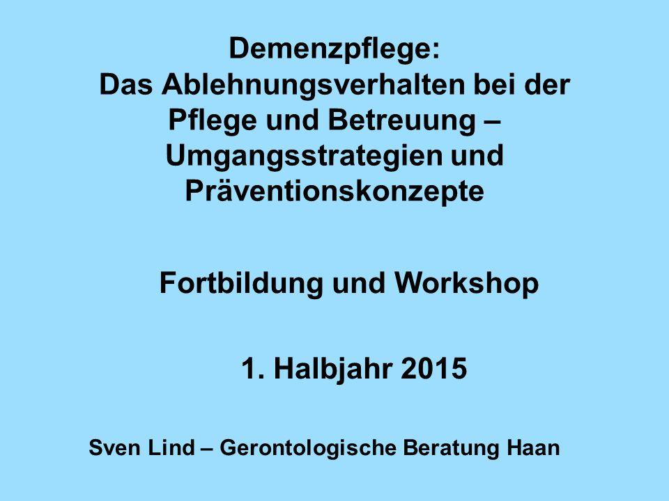 Demenzpflege: Das Ablehnungsverhalten bei der Pflege und Betreuung – Umgangsstrategien und Präventionskonzepte Fortbildung und Workshop 1.