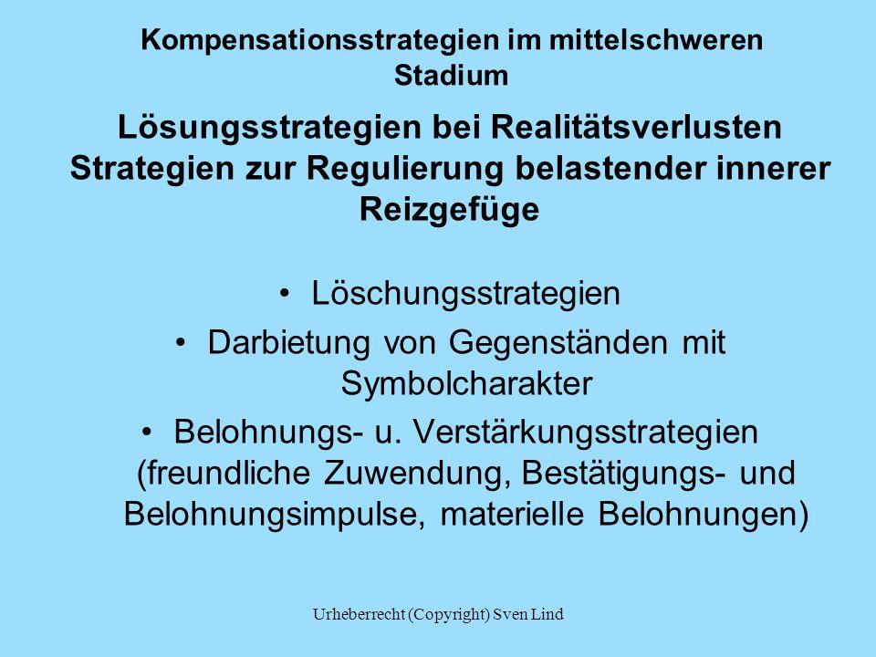 Kompensationsstrategien im mittelschweren Stadium Lösungsstrategien bei Realitätsverlusten Strategien zur Regulierung belastender innerer Reizgefüge Löschungsstrategien Darbietung von Gegenständen mit Symbolcharakter Belohnungs- u.