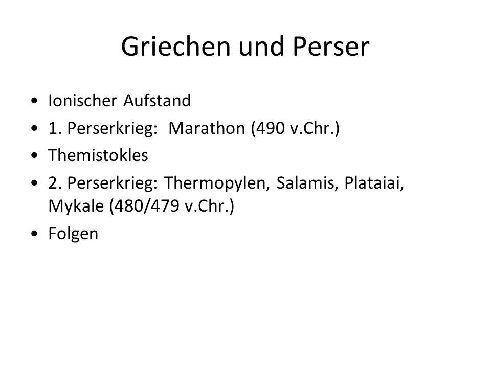 Griechen und Perser Ionischer Aufstand 1.Perserkrieg: Marathon (490 v.Chr.) Themistokles 2.