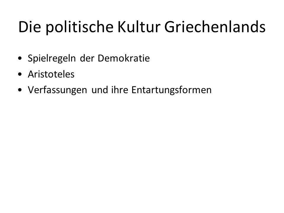 Die politische Kultur Griechenlands Spielregeln der Demokratie Aristoteles Verfassungen und ihre Entartungsformen