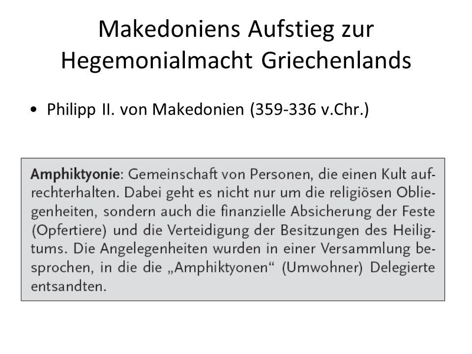 Makedoniens Aufstieg zur Hegemonialmacht Griechenlands Philipp II. von Makedonien (359-336 v.Chr.)