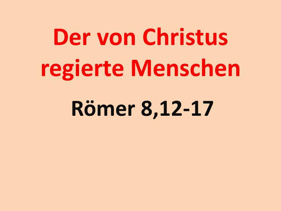 Der von Christus regierte Menschen Römer 8,12-17