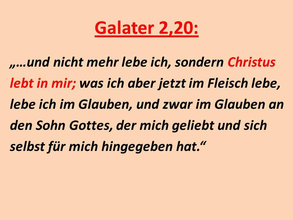 """Galater 2,20: """"…und nicht mehr lebe ich, sondern Christus lebt in mir; was ich aber jetzt im Fleisch lebe, lebe ich im Glauben, und zwar im Glauben an"""