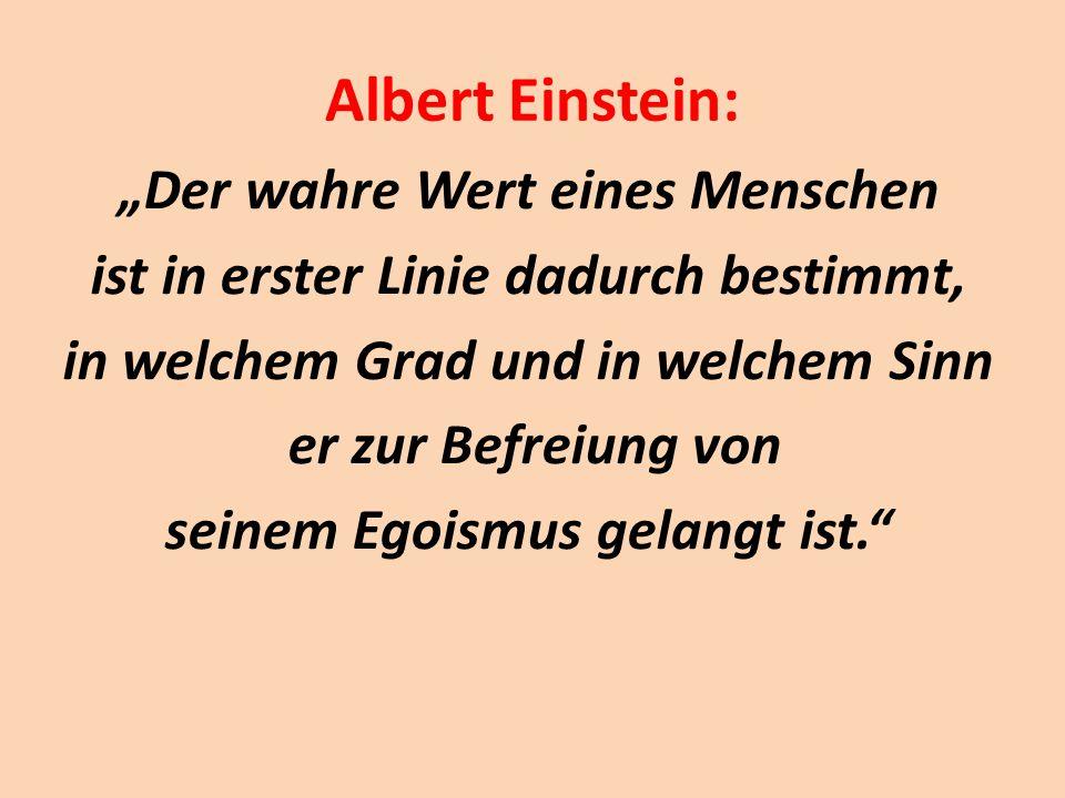 """Albert Einstein: """"Der wahre Wert eines Menschen ist in erster Linie dadurch bestimmt, in welchem Grad und in welchem Sinn er zur Befreiung von seinem"""