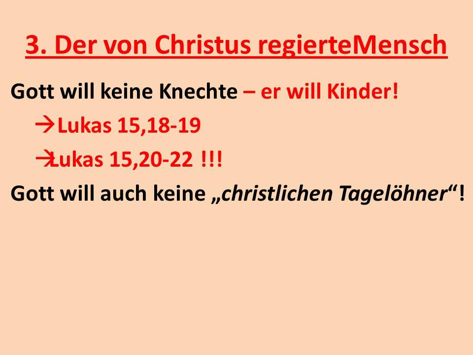 """3. Der von Christus regierteMensch Gott will keine Knechte – er will Kinder!  Lukas 15,18-19  Lukas 15,20-22 !!! Gott will auch keine """"christlichen"""