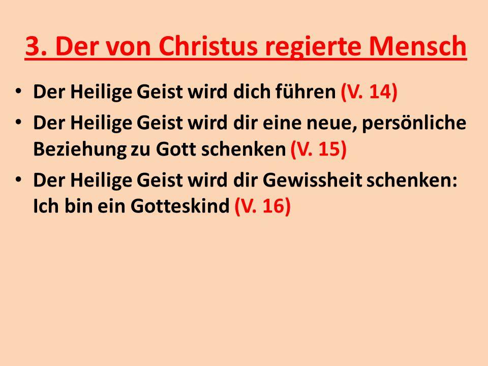 3. Der von Christus regierte Mensch Der Heilige Geist wird dich führen (V. 14) Der Heilige Geist wird dir eine neue, persönliche Beziehung zu Gott sch