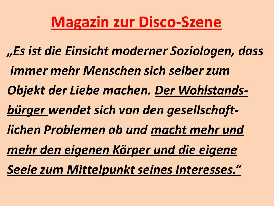 """Magazin zur Disco-Szene """"Es ist die Einsicht moderner Soziologen, dass immer mehr Menschen sich selber zum Objekt der Liebe machen. Der Wohlstands- bü"""
