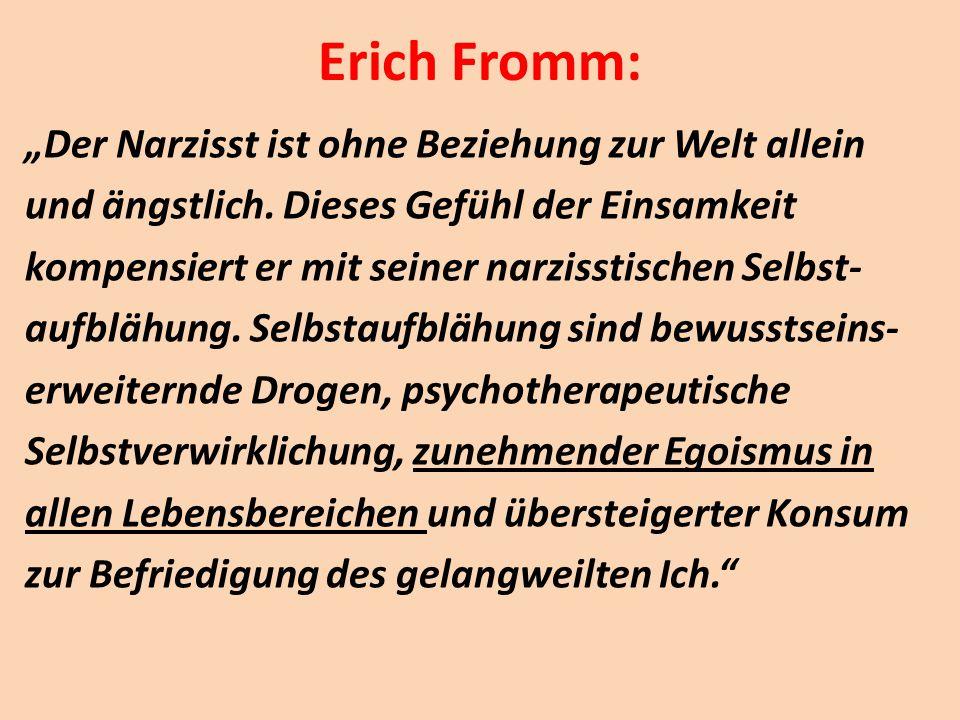 """Erich Fromm: """"Der Narzisst ist ohne Beziehung zur Welt allein und ängstlich. Dieses Gefühl der Einsamkeit kompensiert er mit seiner narzisstischen Sel"""
