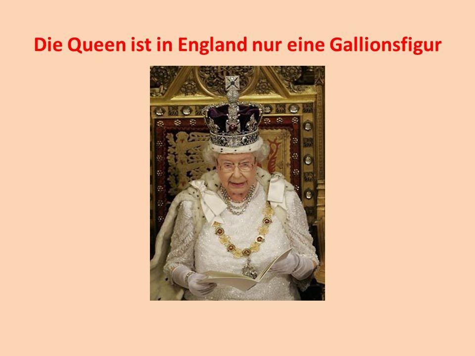 Die Queen ist in England nur eine Gallionsfigur