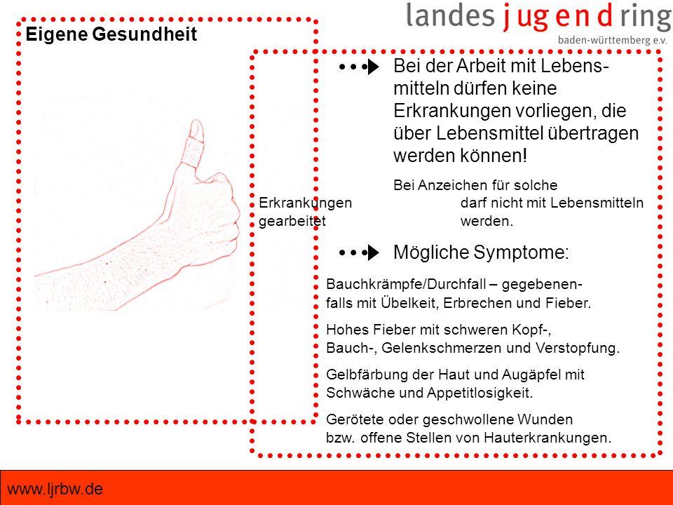 www.ljrbw.de Eigene Gesundheit Bei der Arbeit mit Lebens- mitteln dürfen keine Erkrankungen vorliegen, die über Lebensmittel übertragen werden können!