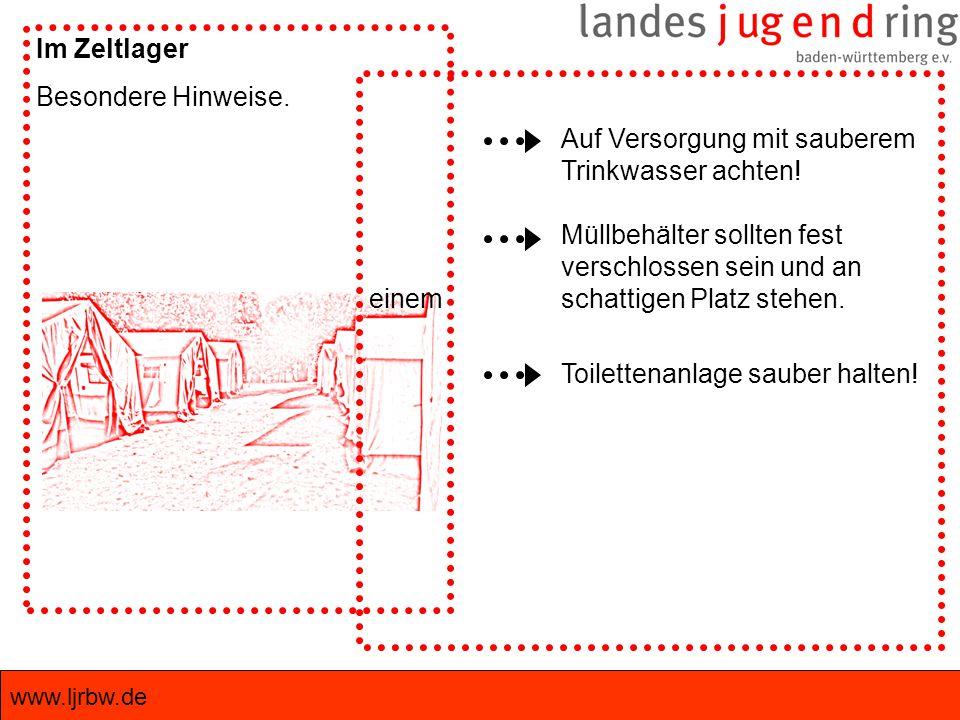 www.ljrbw.de Im Zeltlager Besondere Hinweise. Auf Versorgung mit sauberem Trinkwasser achten! Müllbehälter sollten fest verschlossen sein und an einem