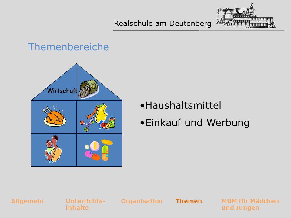 Realschule am Deutenberg AllgemeinUnterrichts- inhalte OrganisationThemenMUM für Mädchen und Jungen Themenbereiche Haushaltsmittel Einkauf und Werbung