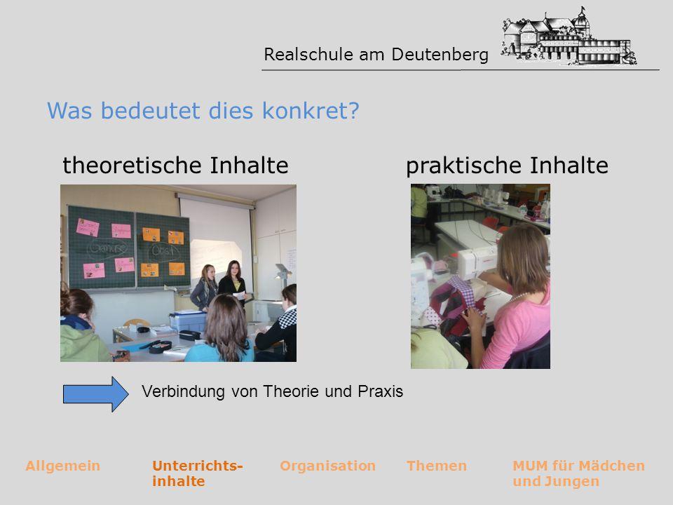 Realschule am Deutenberg AllgemeinUnterrichts- inhalte OrganisationThemenMUM für Mädchen und Jungen Was bedeutet dies konkret? theoretische Inhalte Ve