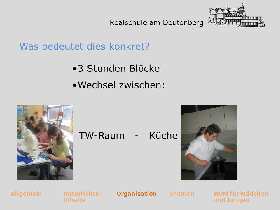 Realschule am Deutenberg AllgemeinUnterrichts- inhalte OrganisationThemenMUM für Mädchen und Jungen Was bedeutet dies konkret? 3 Stunden Blöcke Wechse