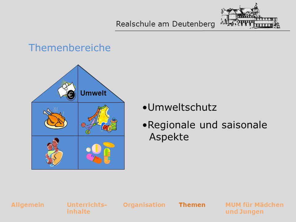 Realschule am Deutenberg AllgemeinUnterrichts- inhalte OrganisationThemenMUM für Mädchen und Jungen Themenbereiche Umweltschutz Regionale und saisonal