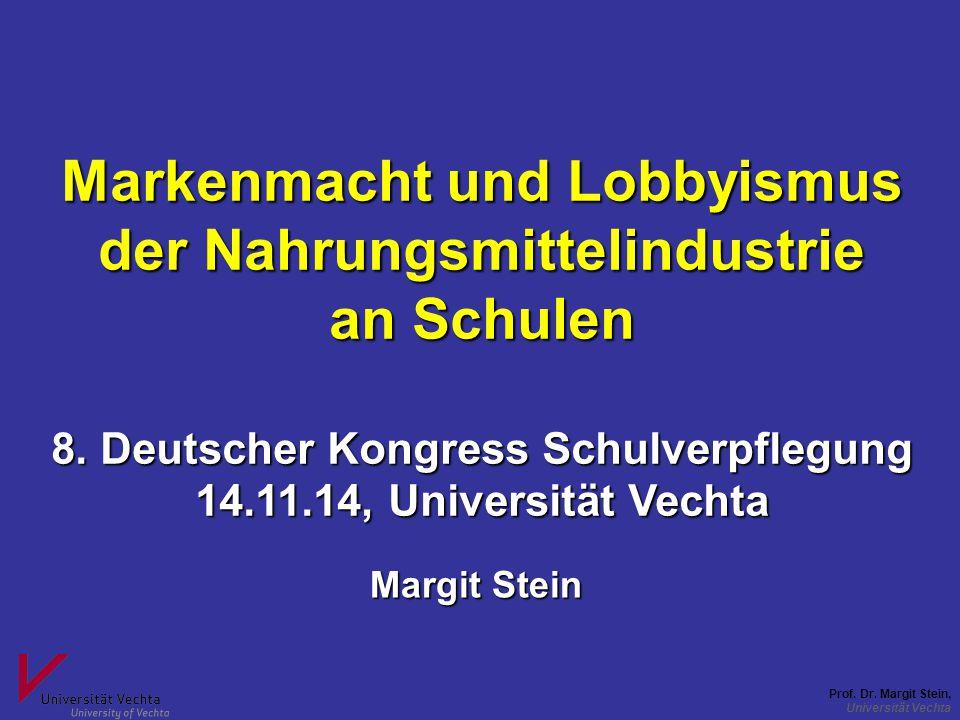 Prof. Dr. Margit Stein, Universität Vechta Markenmacht und Lobbyismus der Nahrungsmittelindustrie an Schulen 8. Deutscher Kongress Schulverpflegung 14