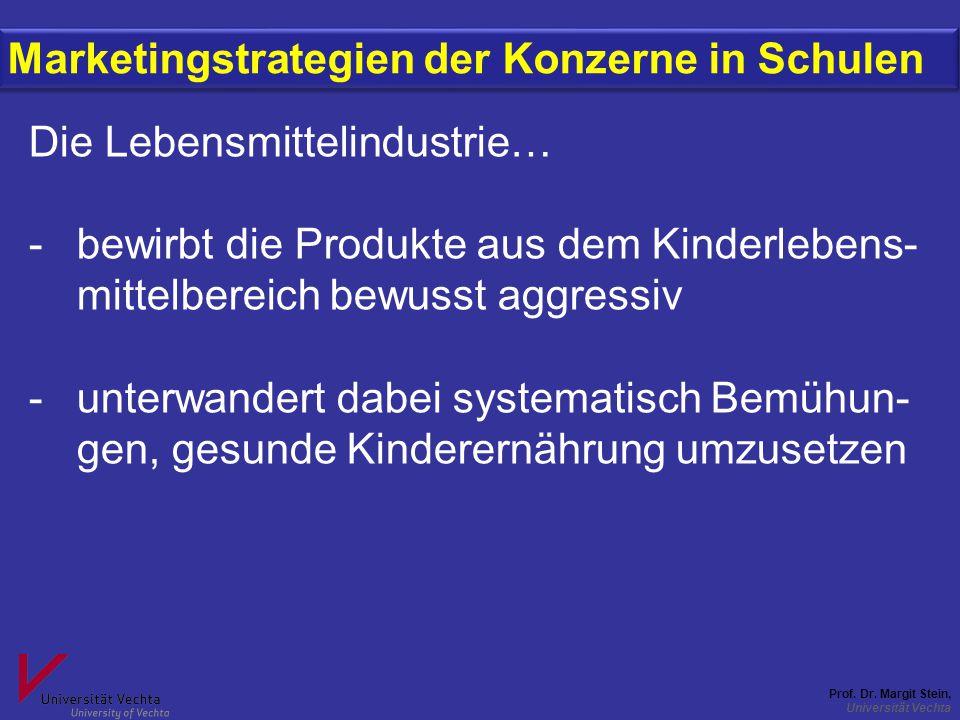 Prof. Dr. Margit Stein, Universität Vechta Marketingstrategien der Konzerne in Schulen Die Lebensmittelindustrie… -bewirbt die Produkte aus dem Kinder