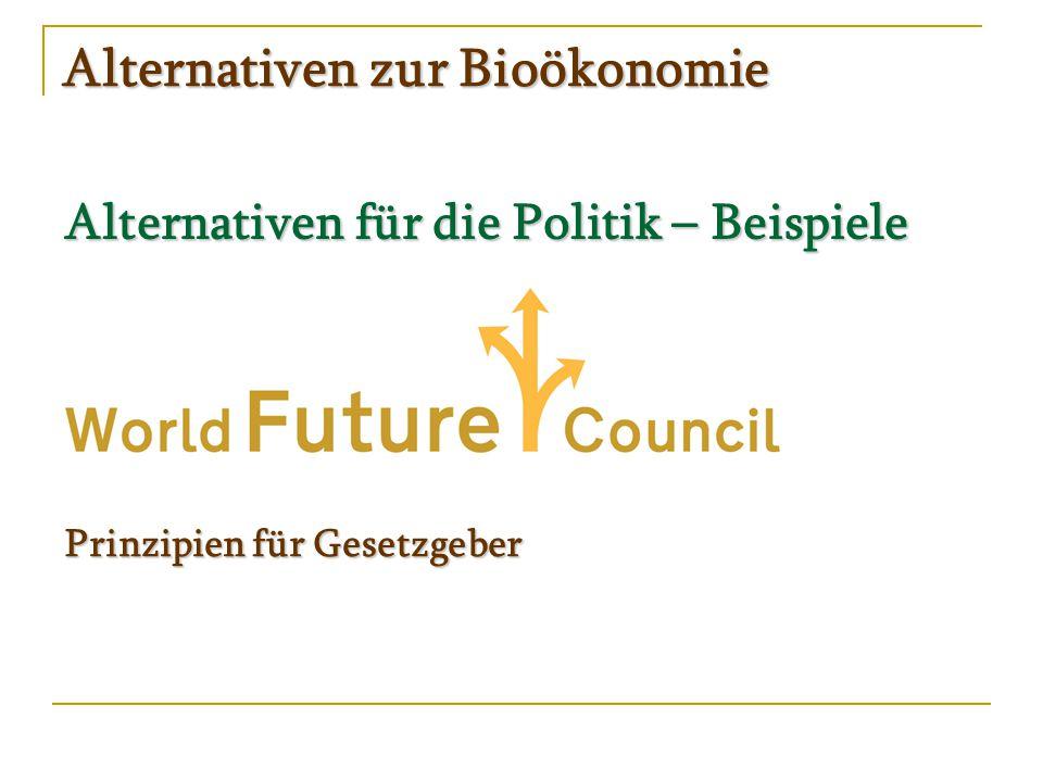 Alternativen zur Bioökonomie Alternativen für die Politik – Beispiele Prinzipien für Gesetzgeber