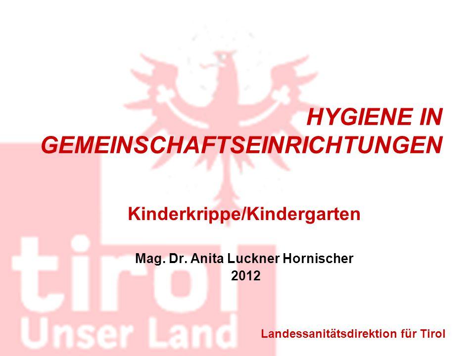 HYGIENE IN GEMEINSCHAFTSEINRICHTUNGEN Kinderkrippe/Kindergarten Mag. Dr. Anita Luckner Hornischer 2012 Landessanitätsdirektion für Tirol