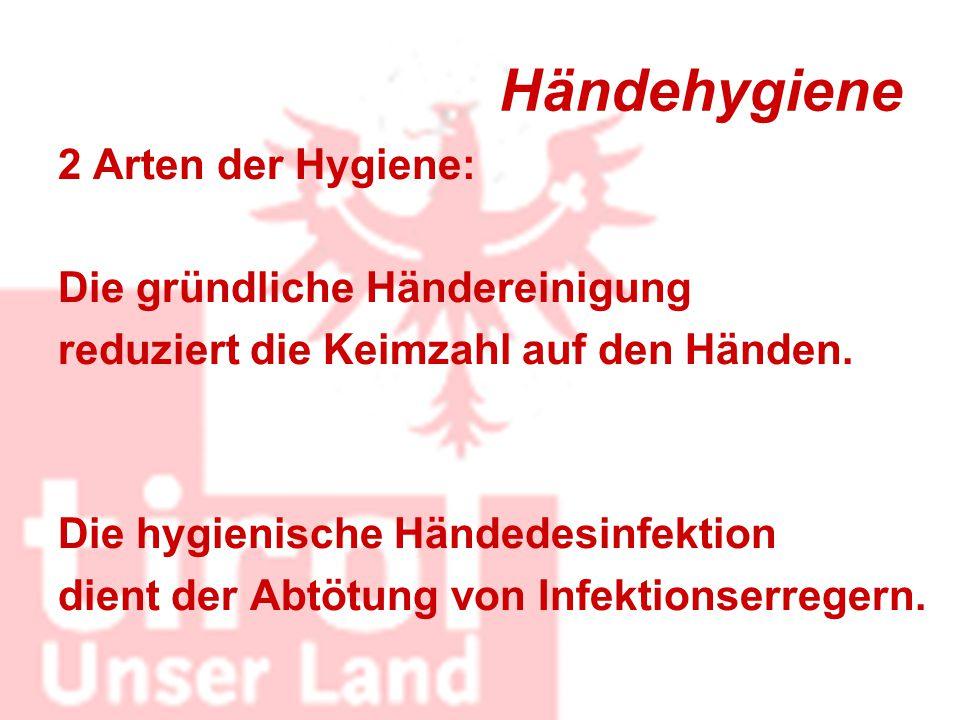 Händehygiene 2 Arten der Hygiene: Die gründliche Händereinigung reduziert die Keimzahl auf den Händen. Die hygienische Händedesinfektion dient der Abt