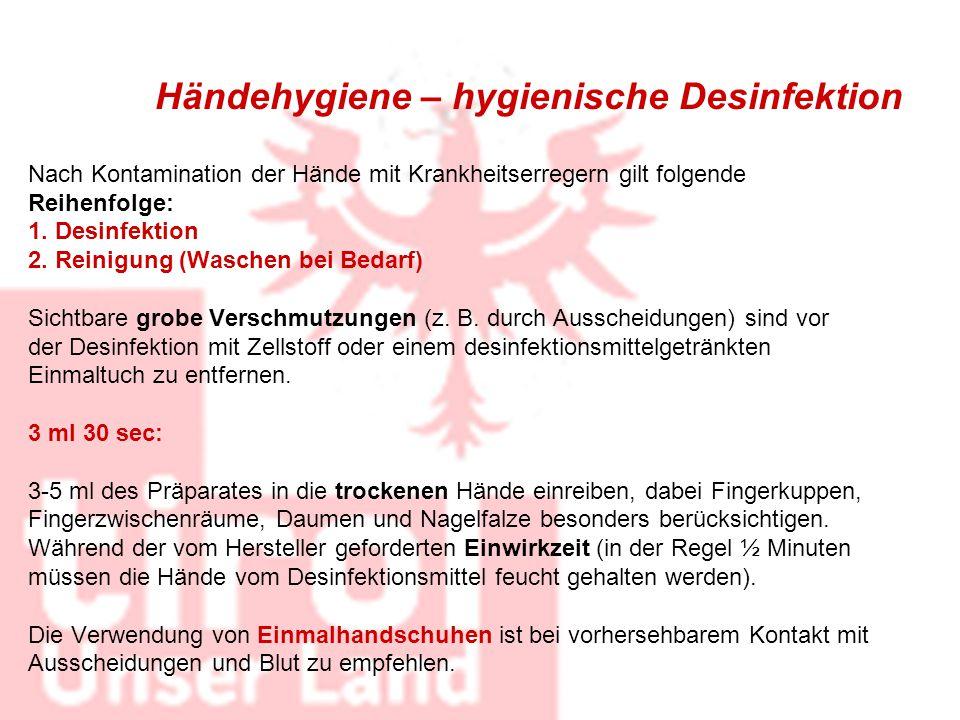 Händehygiene – hygienische Desinfektion Nach Kontamination der Hände mit Krankheitserregern gilt folgende Reihenfolge: 1. Desinfektion 2. Reinigung (W