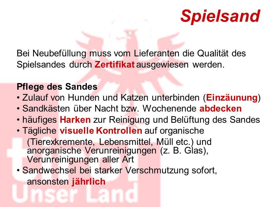 Spielsand Bei Neubefüllung muss vom Lieferanten die Qualität des Spielsandes durch Zertifikat ausgewiesen werden. Pflege des Sandes Zulauf von Hunden