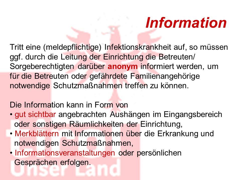 Information Tritt eine (meldepflichtige) Infektionskrankheit auf, so müssen ggf. durch die Leitung der Einrichtung die Betreuten/ Sorgeberechtigten da