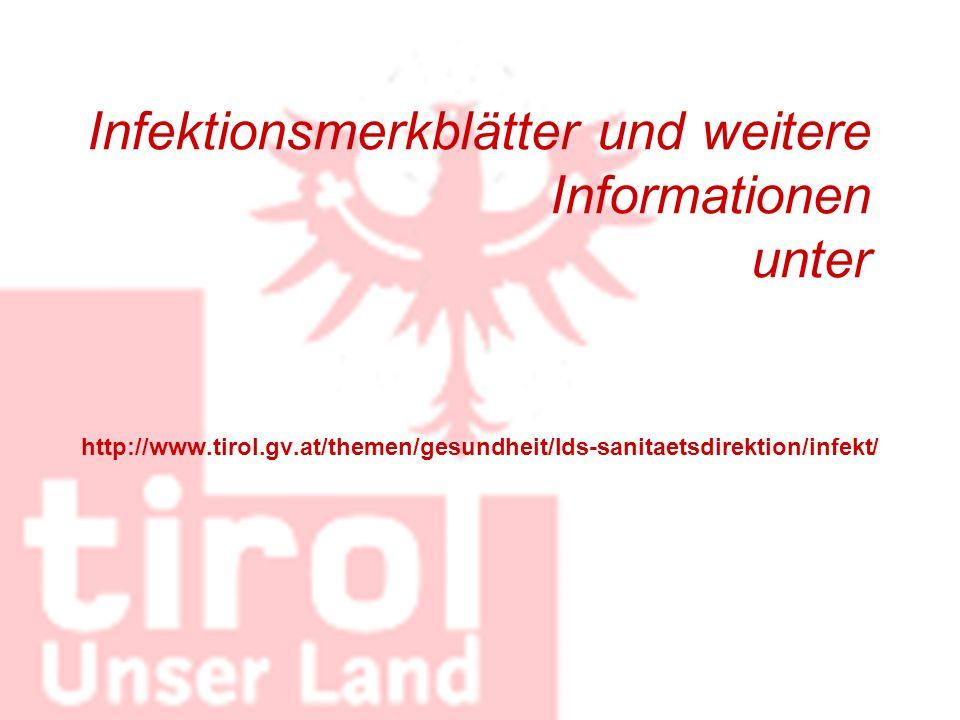 Infektionsmerkblätter und weitere Informationen unter http://www.tirol.gv.at/themen/gesundheit/lds-sanitaetsdirektion/infekt/