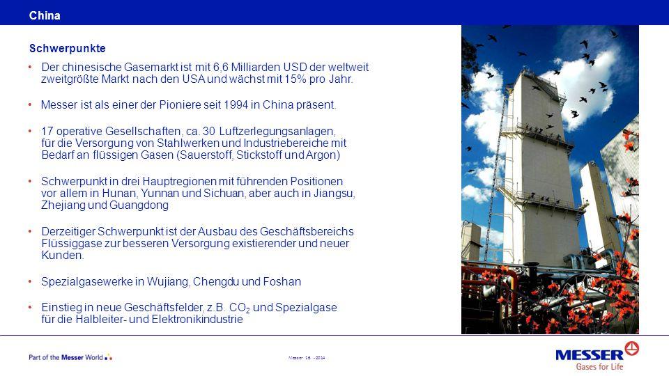 Messer 16 - 2014 China Der chinesische Gasemarkt ist mit 6,6 Milliarden USD der weltweit zweitgrößte Markt nach den USA und wächst mit 15% pro Jahr. M
