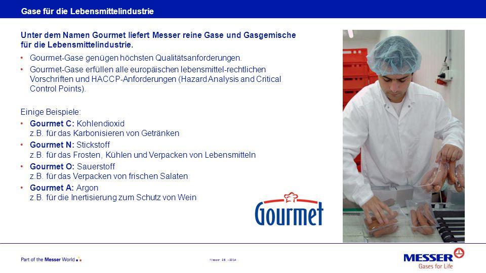 Messer 28 - 2014 Gase für die Lebensmittelindustrie Gourmet-Gase genügen höchsten Qualitätsanforderungen. Gourmet-Gase erfüllen alle europäischen lebe