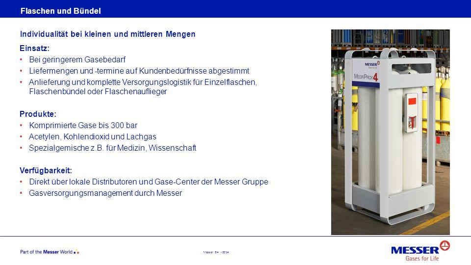 Messer 34 - 2014 Flaschen und Bündel Einsatz: Bei geringerem Gasebedarf Liefermengen und -termine auf Kundenbedürfnisse abgestimmt Anlieferung und kom