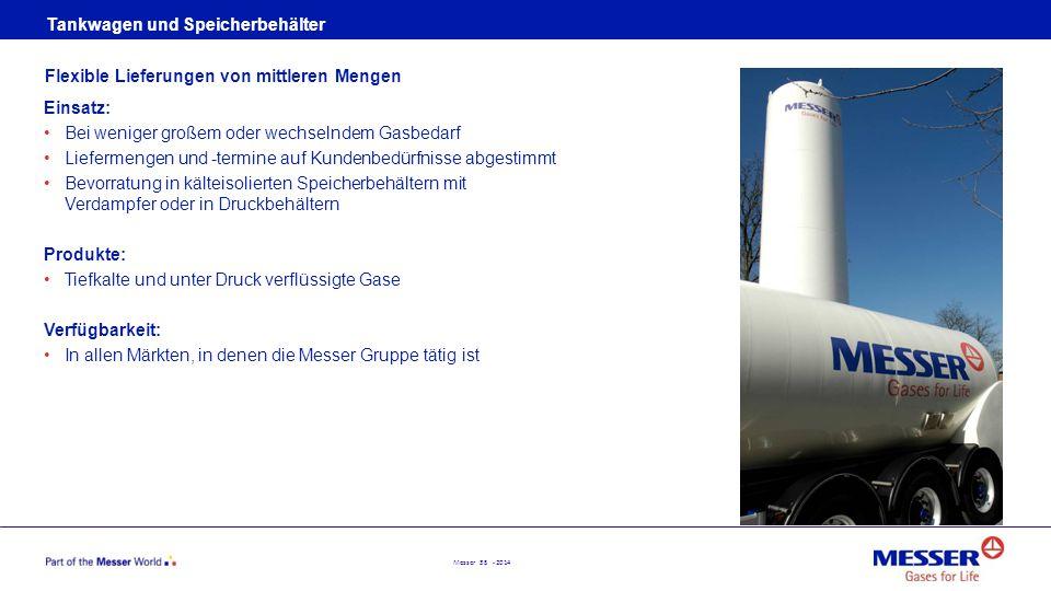 Messer 35 - 2014 Tankwagen und Speicherbehälter Einsatz: Bei weniger großem oder wechselndem Gasbedarf Liefermengen und -termine auf Kundenbedürfnisse