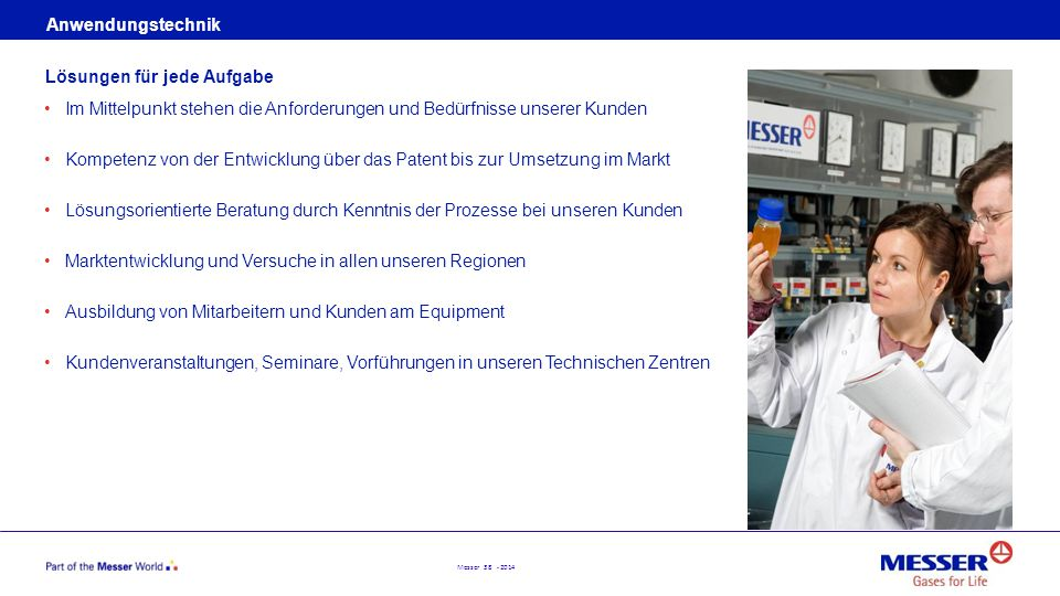 Messer 38 - 2014 Anwendungstechnik Im Mittelpunkt stehen die Anforderungen und Bedürfnisse unserer Kunden Kompetenz von der Entwicklung über das Paten